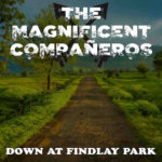 The Magnificent Compañeros – Down At Findlay Park
